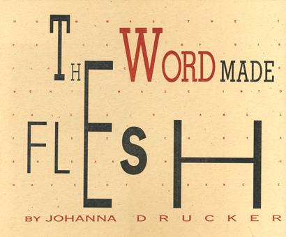 The Word Made Flesh. Johanna Drucker. Granary Books. 1996.