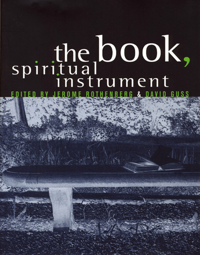 The Book, Spiritual Instrument. Jerome Rothenberg, eds David M. Guss. Granary Books. 1996.