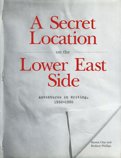 A Secret Location on the Lower East Side: Adventures in Writing, 1960-1980: A Sourcebook of Information. Steven Clay, Rodney Phillips. Granary Books & New York Public Library. 1998.