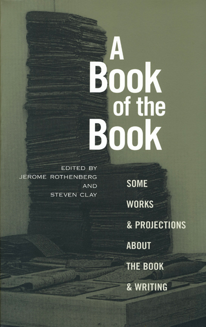 A Book of the Book: Some Works & Projections about the Book & Writing. Jerome Rothenberg, eds Steven Clay. Granary Books. 2000.