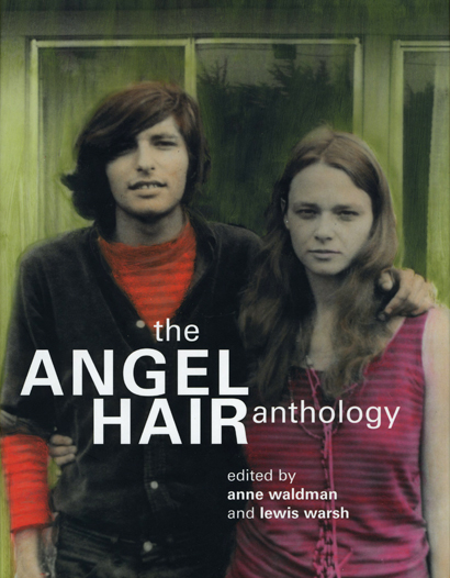 Angel Hair Sleeps with a Boy in My Head: The Angel Hair Anthology. Anne Waldman, Lewis Warsh. Granary Books. 2001.