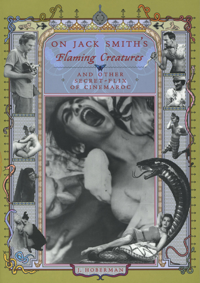 On Jack Smith's Flaming Creatures (and other Secret-Flix of Cinemaroc). J. Hoberman. Granary Books & Hip's Road. 2001.