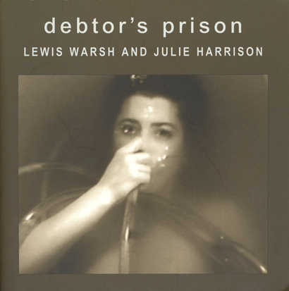 Debtor's Prison. Lewis Warsh, Julie Harrison. Granary Books & Visual Studies Workshop Press. 2001.