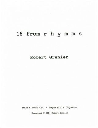 16 from rhymms. Robert Grenier. Marfa Book Co. / Impossible Objects. 2014.