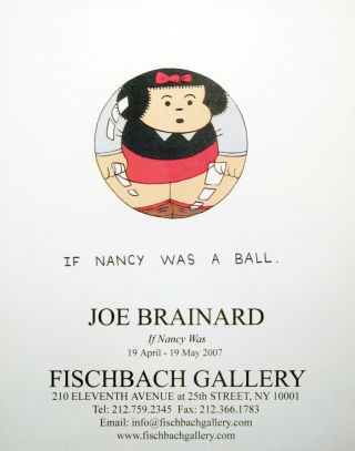 Joe Brainard If Nancy Was. Joe Brainard. Fischbach Gallery. 2007.