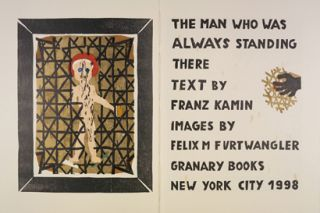 The Man Who Was Always Standing There. Franz Kamin, Felix Furtwängler. Granary Books. 1998.
